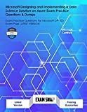 Microsoft Designing and Implementing a Data Science Solution on Azure Exam Practice Questions & Dumps: Exam Practice Questions For Microsoft DP-100 Exam Prep LATEST VERSION (English Edition)