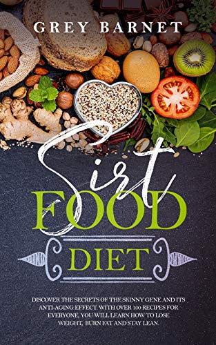 51o 5uhklxL - Sirtfood Diet: Discover the Secrets of the Skinny Gene and Its Anti-Aging Effect. With Over 100 Recipes for Everyone, You Will Learn How to Lose Weight, Burn Fat, and Stay Lean.