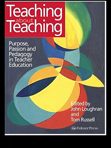 Teaching about Teaching: Purpose, Passion and Pedagogy in Teacher Education (English Edition)