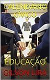 CALENDÁRIO CÍVICO: EDUCAÇÃO (Portuguese Edition)