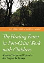 The Healing Forest in Post-Crisis Work with Children: A Nature Therapy and Expressive Arts Program for Groups