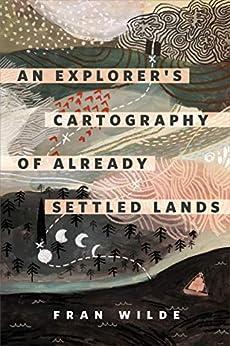 An Explorer's Cartography of Already Settled Lands: A Tor.com Original by [Fran Wilde]