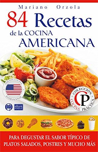 84 RECETAS DE LA COCINA AMERICANA: Para degustar el sabor típico de platos salados, postres y mucho más (Colección Cocina Práctica)