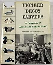 Pioneer Decoy Carvers: A Biography of Lemuel and Stephen Ward