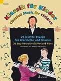 Klassik für Kinder: 25 leichte Stücke für Klarinette und Klavier. Klarinette in B und Klavier. Partitur und Stimme.