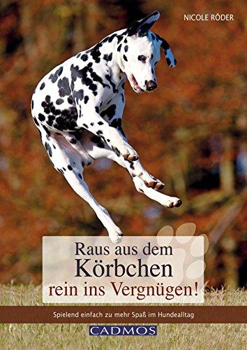 Raus aus dem Körbchen - rein ins Vergnügen!: Spielend einfach zu mehr Spaß im Hundealltag (Haltung und Erziehung)