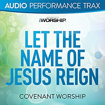 Let the Name of Jesus Reign [Audio Performance Trax]