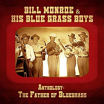 Anthology: The Father of Bluegrass (Remastered)