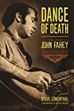 Dance of Death: The Life of John Fahey, American Guitarist (English Edition)...