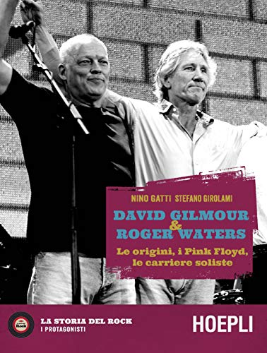 David Gilmour & Roger Waters. Le origini, i Pink Floyd, le carriere soliste