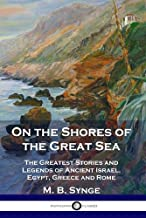 On the Shores of the Great Sea: The Greatest Stories and Legends of Ancient Israel, Egypt, Greece and Rome