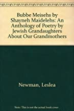 Bubbe Meisehs by Shayneh Maidelehs: An Anthology of Poetry by Jewish Grandaughters About Our Grandmothers