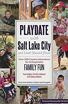 Playdate with Salt Lake City and Utah s Wasatch Front  Over 200 Creative Adventure for Unforgettable Family Fun