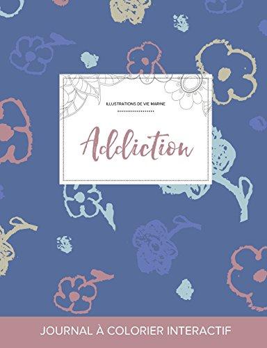 Journal de Coloration Adulte: Addiction (Illustrations de Vie Marine, Fleurs Simples) (French Edition)