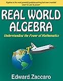Real World Algebra: Understanding the Power of Mathematics - Edward Zaccaro