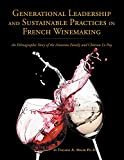 Generational Leadership and Sustainable Practices in French Winemaking: An Ethnographic Story of the Amoreau Family and Chateau Le Puy (English Edition)