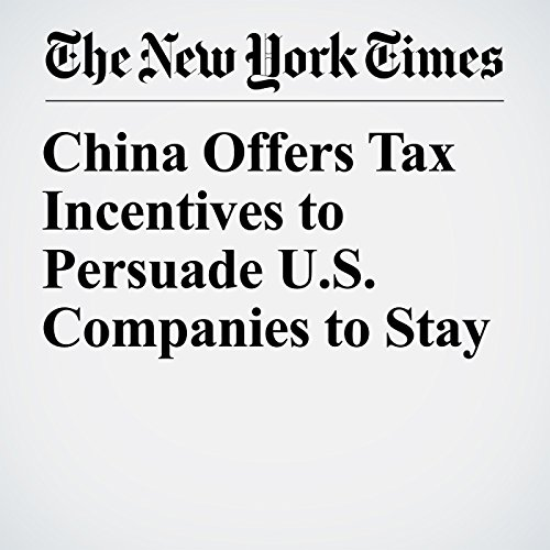 China Offers Tax Incentives to Persuade U.S. Companies to Stay copertina