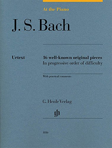 At the Piano - J. S. Bach: 16 well-known original pieces in progressive order of difficulty with practical comments