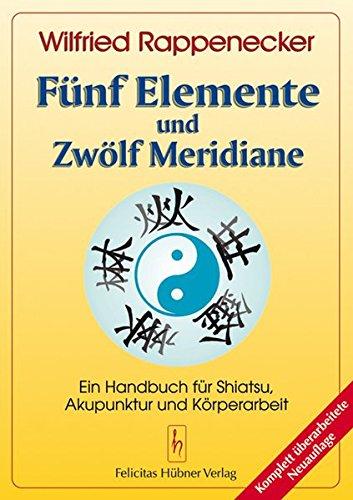 Fünf Elemente und Zwölf Meridiane: Ein Handbuch für Shiatsu und Akupunktur