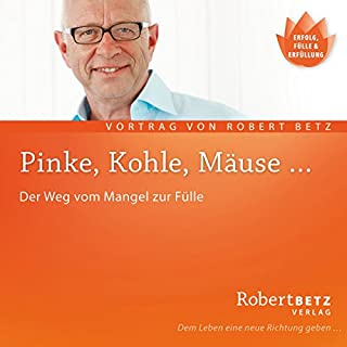Pinke, Kohle, Mäuse...                   Autor:                                                                                                                                 Robert Betz                               Sprecher:                                                                                                                                 Robert Betz                      Spieldauer: 1 Std. und 16 Min.     149 Bewertungen     Gesamt 4,7