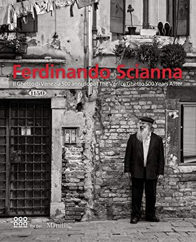 Ferdinando Scianna. Il ghetto di Venezia 500 anni dopo-The Venice Ghetto 500 years after. Catalogo della mostra (Venezia, 26 agosto 2016-8 gennaio 2017). Ediz. bilingue (Cataloghi)