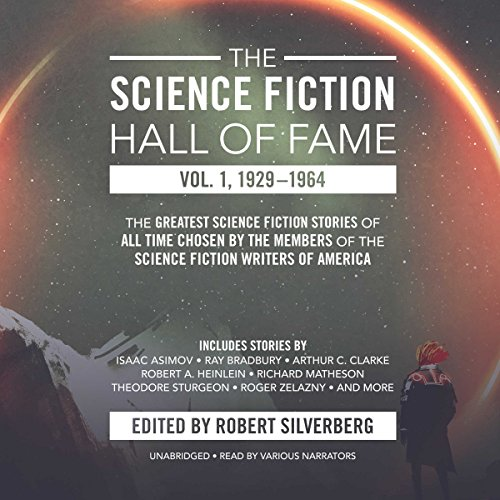 The Science Fiction Hall of Fame, Vol. 1, 1929–1964     The Greatest Science Fiction Stories of All Time Chosen by the Members of the Science Fiction Writers of America              By:                                                                                                                                 Robert A. Heinlein,                                                                                        Arthur C. Clarke,                                                                                        Isaac Asimov,                   and others                          Narrated by:                                                                                                                                 Oliver Wyman,                                                                                        L. J. Ganser,                                                                                        Richard Ferrone                      Length: 28 hrs and 10 mins     424 ratings     Overall 4.6