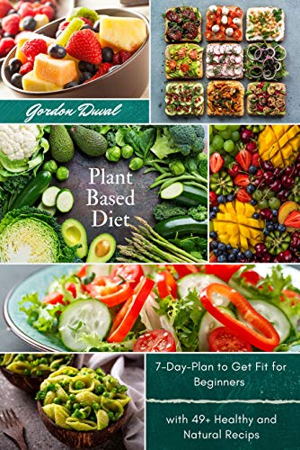 Plant Based Diet Cookbook: Improve Your Lifestyle Eating Healthy and Natural Food with Easy Recipes for Beginners by [Gordon Duval]