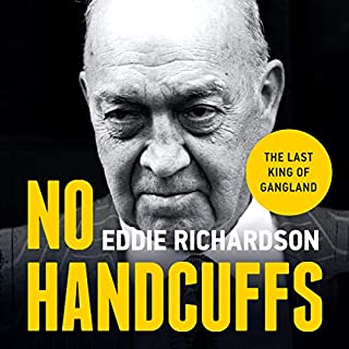 No Handcuffs     The Final Word on My War with The Krays              By:                                                                                                                                 Eddie Richardson                               Narrated by:                                                                                                                                 Eddie Richardson,                                                                                        Karl Jenkinson                      Length: 8 hrs and 44 mins     Not rated yet     Overall 0.0
