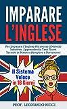 Imparare L'INGLESE: Il Sistema Veloce in 16 Giorni Per Imparare l'Inglese Attraverso il Metodo Induttivo, Apprendendo Tanti Nuovi Termini in Maniera Semplice e Divertente!