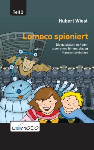 Lomoco spioniert (Die galaktischen Abenteuer eines himmelblauen Haushaltsroboters 2)