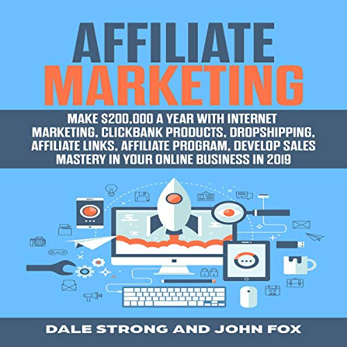 Affiliate Marketing     Make $200,000 a Year with Internet Marketing, Clickbank Products, Dropshipping, Affiliate Links, Affiliate Program, Develop Sales Mastery in Your Online Business in 2019              By:                                                                                                                                 Dale Strong,                                                                                        John Fox                               Narrated by:                                                                                                                                 Tony Acland                      Length: 3 hrs and 27 mins     Not rated yet     Overall 0.0