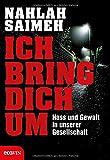 Image of Ich bring dich um!: Hass und Gewalt in unserer Gesellschaft