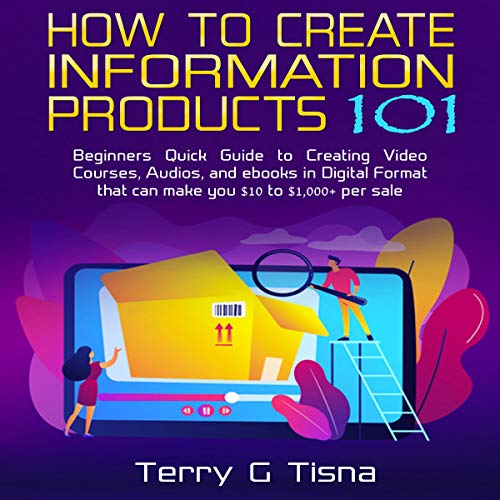 How to Create Information Products 101     Beginners Quick Guide to Creating Video Courses, Audios, and Ebooks in Digital Format That Can Make You $10 to 1,000+ Per Sale              By:                                                                                                                                 Terry G Tisna                               Narrated by:                                                                                                                                 Dean Collins                      Length: 1 hr and 18 mins     Not rated yet     Overall 0.0