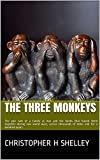 The Three Monkeys: The epic tale of a family at war and the bonds that bound them together during two world wars, across thousands of miles and for a hundred years (English Edition)