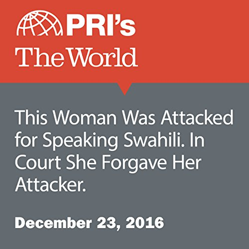 This Woman Was Attacked for Speaking Swahili. In Court She Forgave Her Attacker. cover art