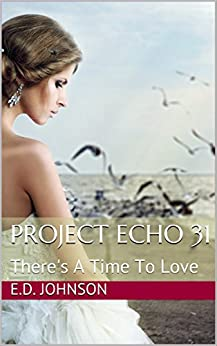 Project Echo 31: There's A Time To Love by [E.D. Johnson]