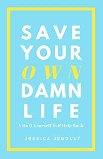Save Your Own Damn Life: A Do It Yourself Self Help Book
