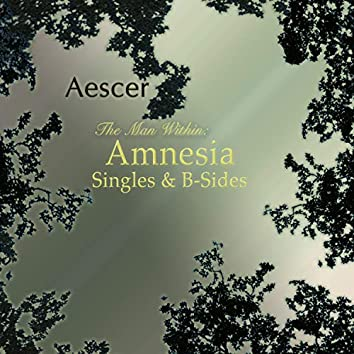 The Man Within: Amnesia (Singles & B-sides)