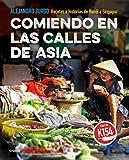 Comiendo en las calles de Asia: Recetas e historias de Hanói a Singapur (Cocina internacional)