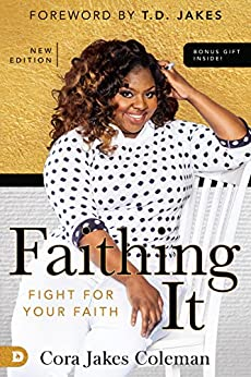 Faithing It: Bringing Purpose Back to Your Life! by [Cora Jakes Coleman, T. D. Jakes, Tamar Braxton Herbert, DeVon Franklin]
