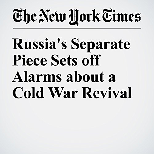 Russia's Separate Piece Sets off Alarms about a Cold War Revival cover art