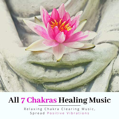 All 7 Chakras Healing Music: Relaxing Chakra Clearing Music, Spread Positive Vibrations