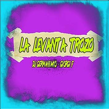 La Levanta Trozo (feat. Giorgi F)