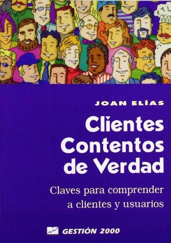 Clientes contentos de verdad: Claves para comprender a clientes y usuarios