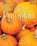 Seed, Sprout, Pumpkin, Pie (Picture the Seasons)