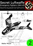 Secret Luftwaffe Emergency Fighters 1944-45: Blohm & Voss P.212, Focke-Wulf Ta 183, Heinkel P.1078, Junkers EF.128, Messerschmitt P.1101, P.1106, P.1110 and P.1111 (English Edition)