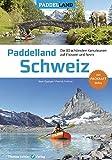 Paddelland Schweiz: Die 80 schönsten Kanutouren auf Schweizer Flüssen und Seen + Packraft-Infos