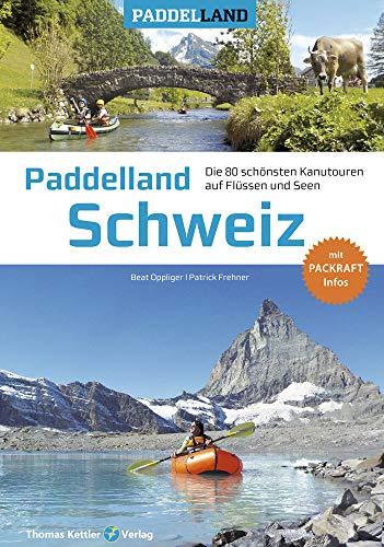 Paddelland Schweiz: Die 80 schönsten Kanutouren auf Schweizer Flüssen und Seen + Packraft-Infos (Paddelland / Die schönsten Kanutouren auf Flüssen und Seen)