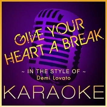Give Your Heart A Break (Karaoke Version) [In the Style of Demi Lovato]
