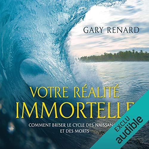Votre réalité immortelle. Comment briser le cycle des naissances et des morts audiobook cover art